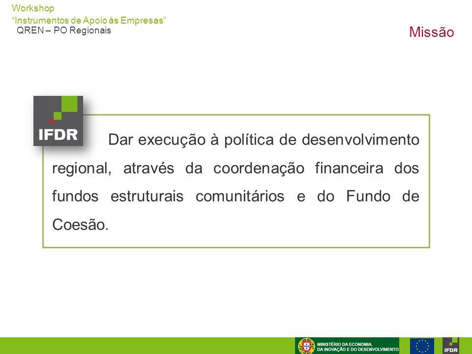"""Workshop """"Instrumentos de Apoio às Empresas"""" QREN – PO Regionais Missão Dar execução à política de desenvolvimento regional, através da coordenação fi"""