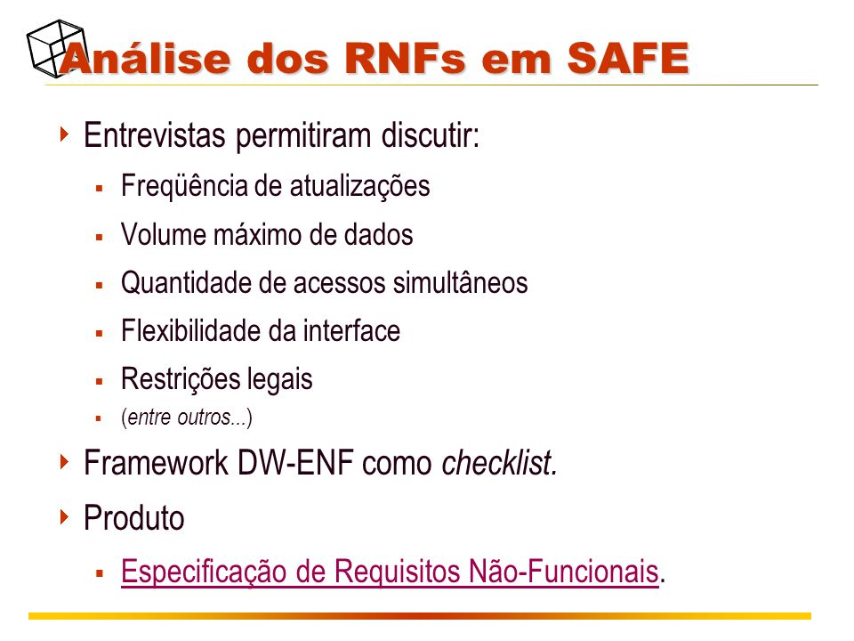 Análise dos RNFs em SAFE  Entrevistas permitiram discutir:  Freqüência de atualizações  Volume máximo de dados  Quantidade de acessos simultâneos  Flexibilidade da interface  Restrições legais  ( entre outros...