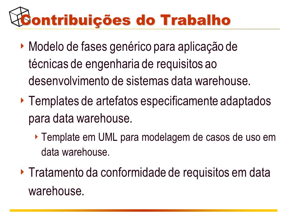 Contribuições do Trabalho  Modelo de fases genérico para aplicação de técnicas de engenharia de requisitos ao desenvolvimento de sistemas data wareho