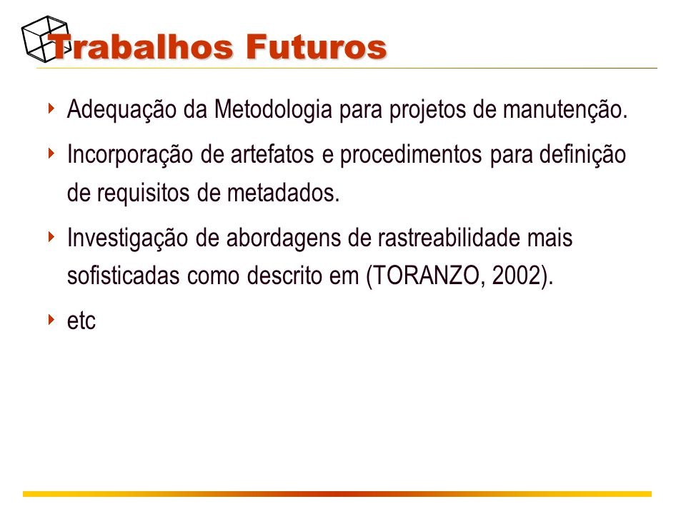 Trabalhos Futuros  Adequação da Metodologia para projetos de manutenção.  Incorporação de artefatos e procedimentos para definição de requisitos de