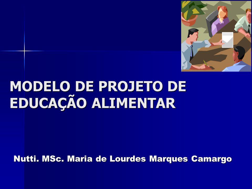 MODELO DE PROJETO DE EDUCAÇÃO ALIMENTAR Nutti. MSc. Maria de Lourdes Marques Camargo