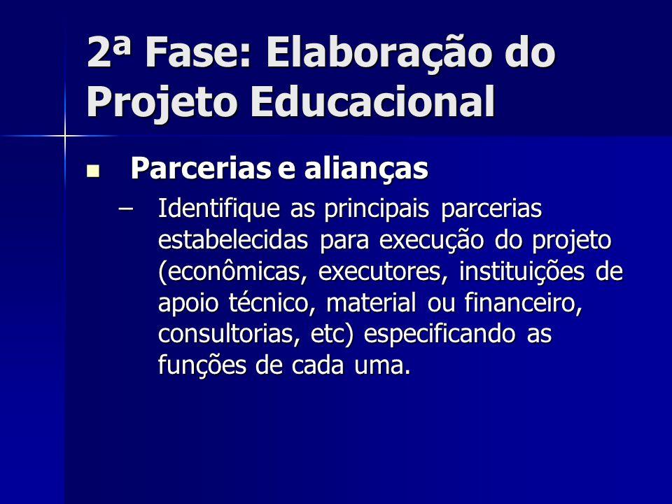 2ª Fase: Elaboração do Projeto Educacional Parcerias e alianças Parcerias e alianças –Identifique as principais parcerias estabelecidas para execução