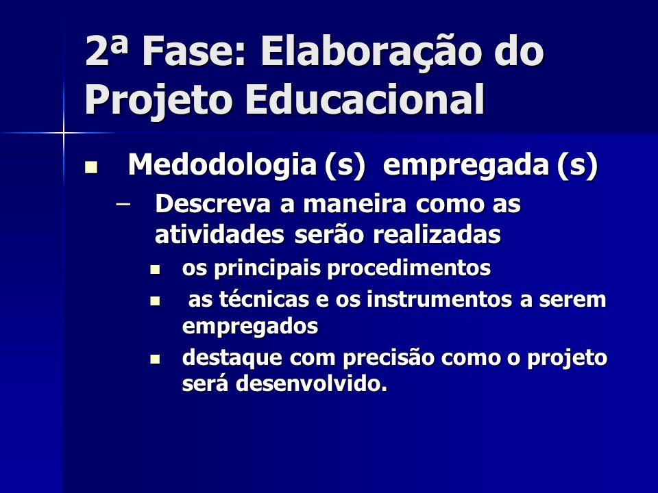 2ª Fase: Elaboração do Projeto Educacional Medodologia (s) empregada (s) Medodologia (s) empregada (s) –Descreva a maneira como as atividades serão re