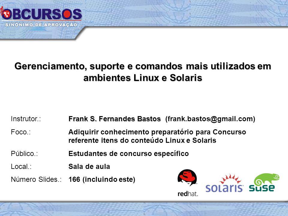 Gerenciamento, suporte e comandos mais utilizados em ambientes Linux e Solaris Frank S.