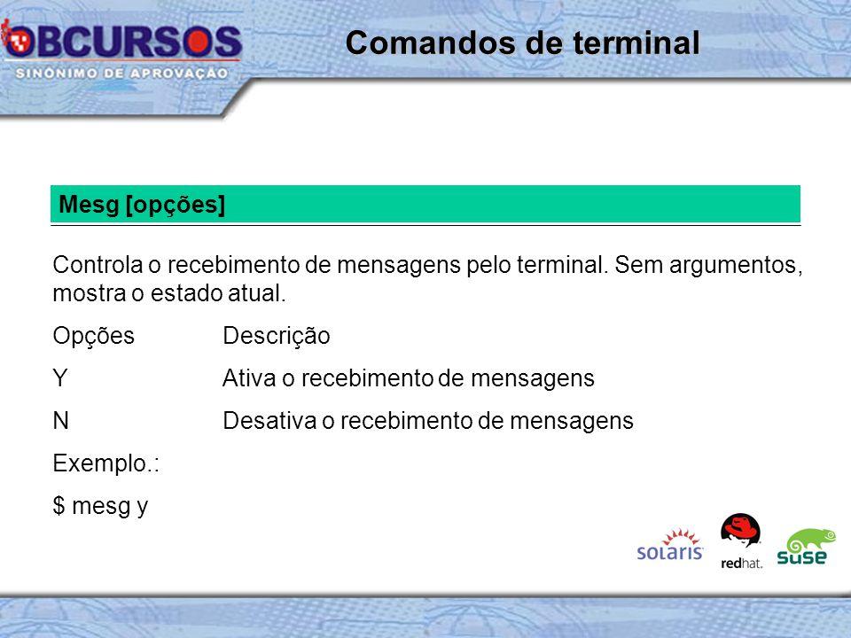 Mesg [opções] Controla o recebimento de mensagens pelo terminal.