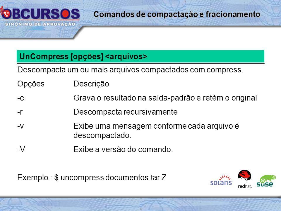 UnCompress [opções] Descompacta um ou mais arquivos compactados com compress.
