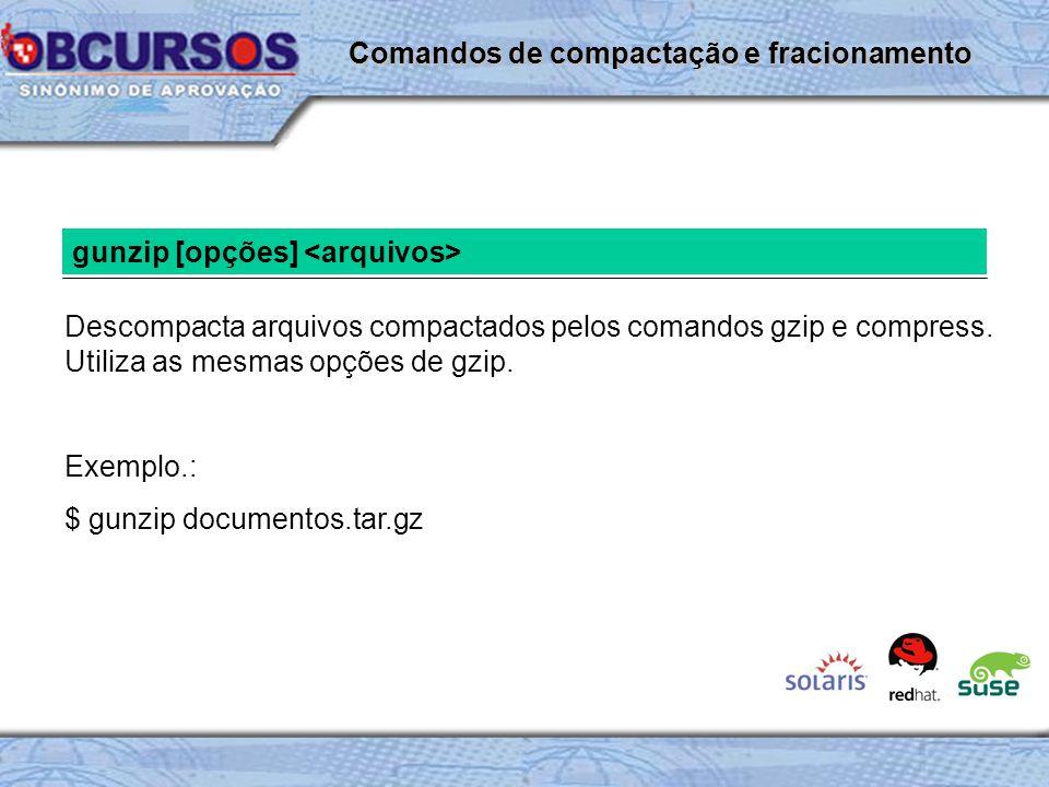 gunzip [opções] Descompacta arquivos compactados pelos comandos gzip e compress.