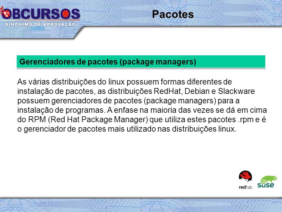 Gerenciadores de pacotes (package managers) As várias distribuições do linux possuem formas diferentes de instalação de pacotes, as distribuições RedHat, Debian e Slackware possuem gerenciadores de pacotes (package managers) para a instalação de programas.