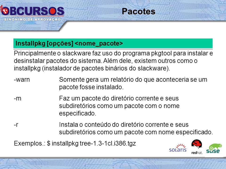 Installpkg [opções] Principalmente o slackware faz uso do programa pkgtool para instalar e desinstalar pacotes do sistema.