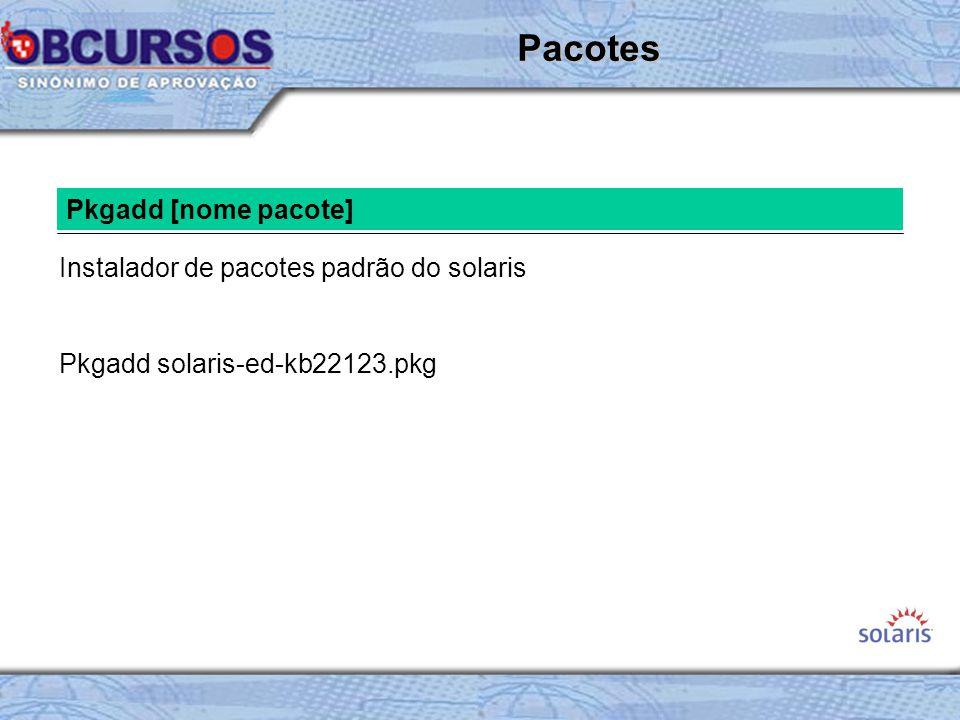 Pkgadd [nome pacote] Instalador de pacotes padrão do solaris Pkgadd solaris-ed-kb22123.pkg Pacotes