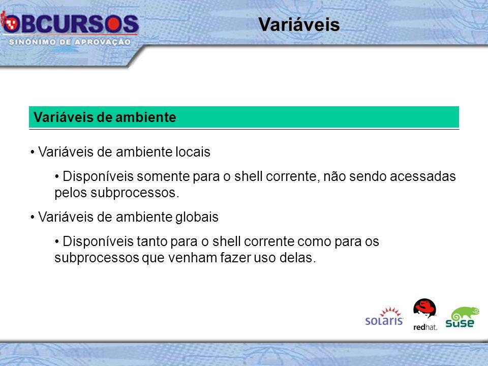 Variáveis de ambiente Variáveis de ambiente locais Disponíveis somente para o shell corrente, não sendo acessadas pelos subprocessos.