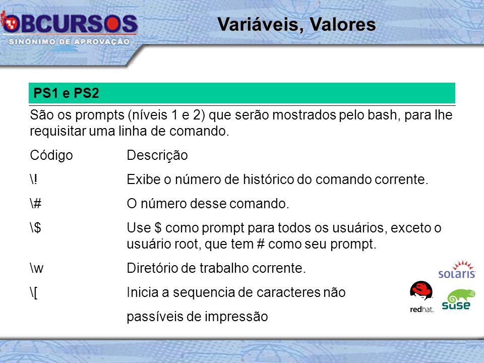 PS1 e PS2 São os prompts (níveis 1 e 2) que serão mostrados pelo bash, para lhe requisitar uma linha de comando.