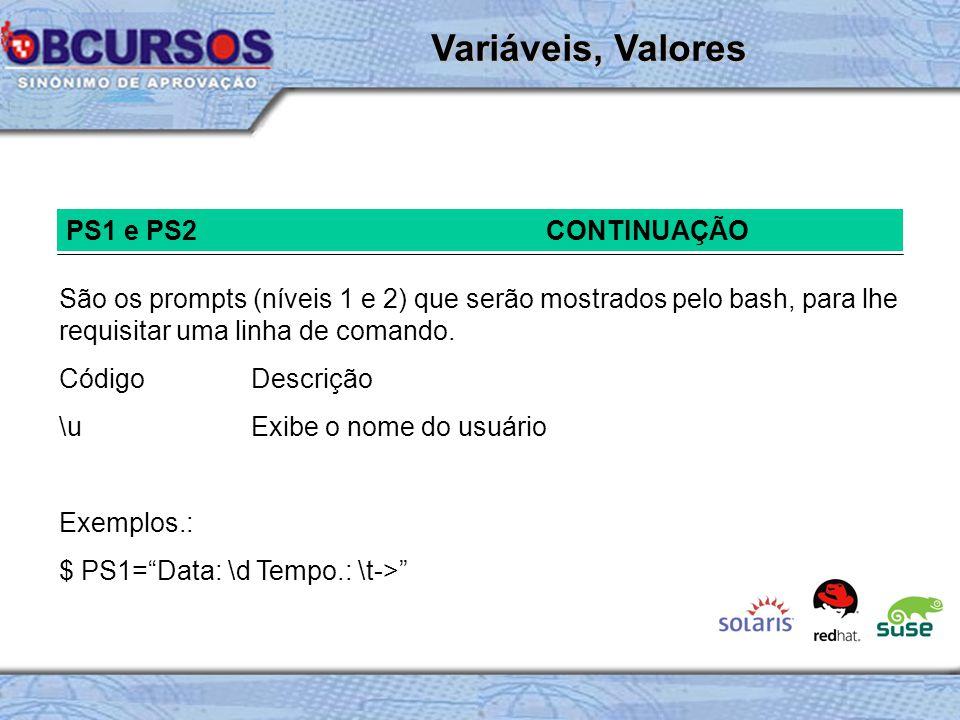 PS1 e PS2CONTINUAÇÃO São os prompts (níveis 1 e 2) que serão mostrados pelo bash, para lhe requisitar uma linha de comando.
