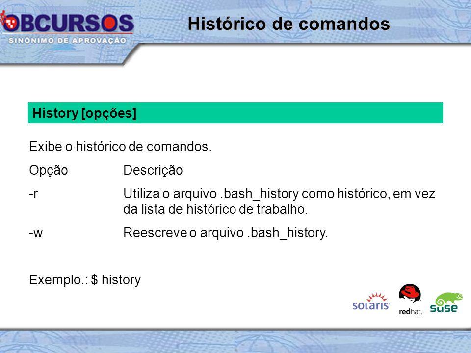 History [opções] Exibe o histórico de comandos.