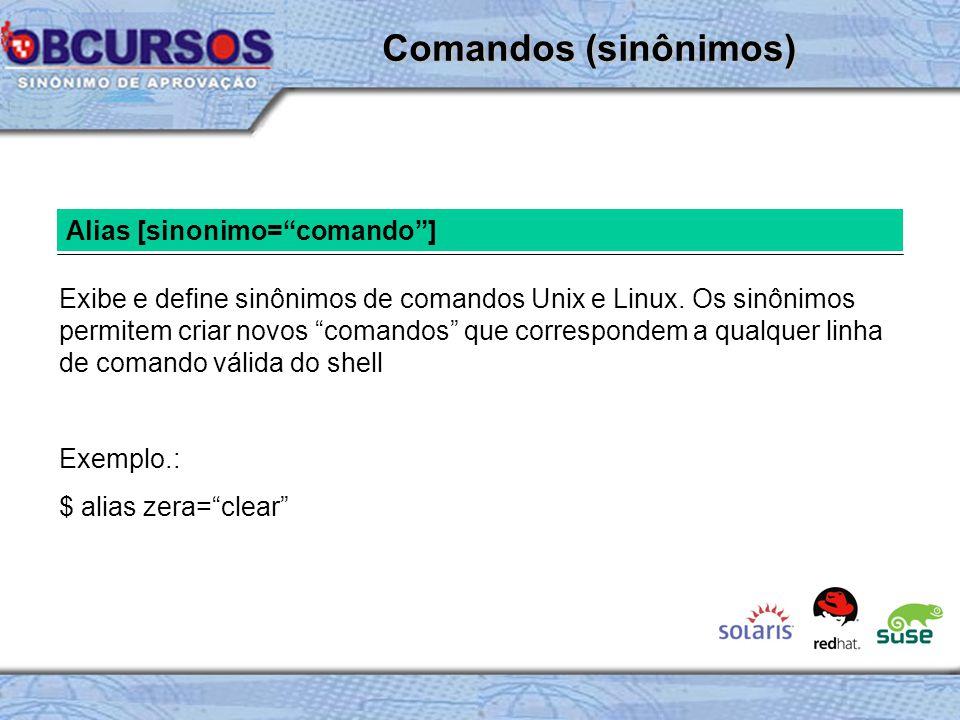 Alias [sinonimo= comando ] Exibe e define sinônimos de comandos Unix e Linux.