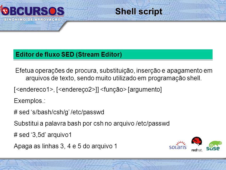 Editor de fluxo SED (Stream Editor) Efetua operações de procura, substituição, inserção e apagamento em arquivos de texto, sendo muito utilizado em programação shell.