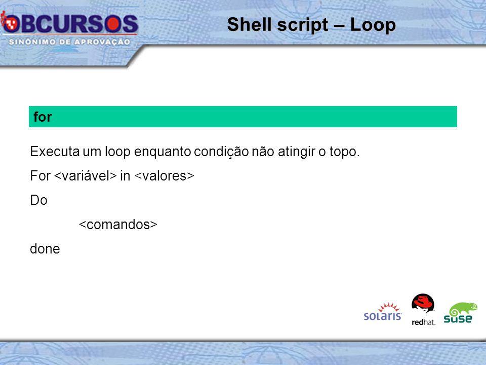 for Executa um loop enquanto condição não atingir o topo. For in Do done Shell script – Loop