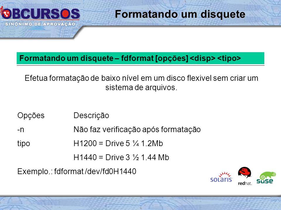 Formatando um disquete – fdformat [opções] Efetua formatação de baixo nível em um disco flexivel sem criar um sistema de arquivos.