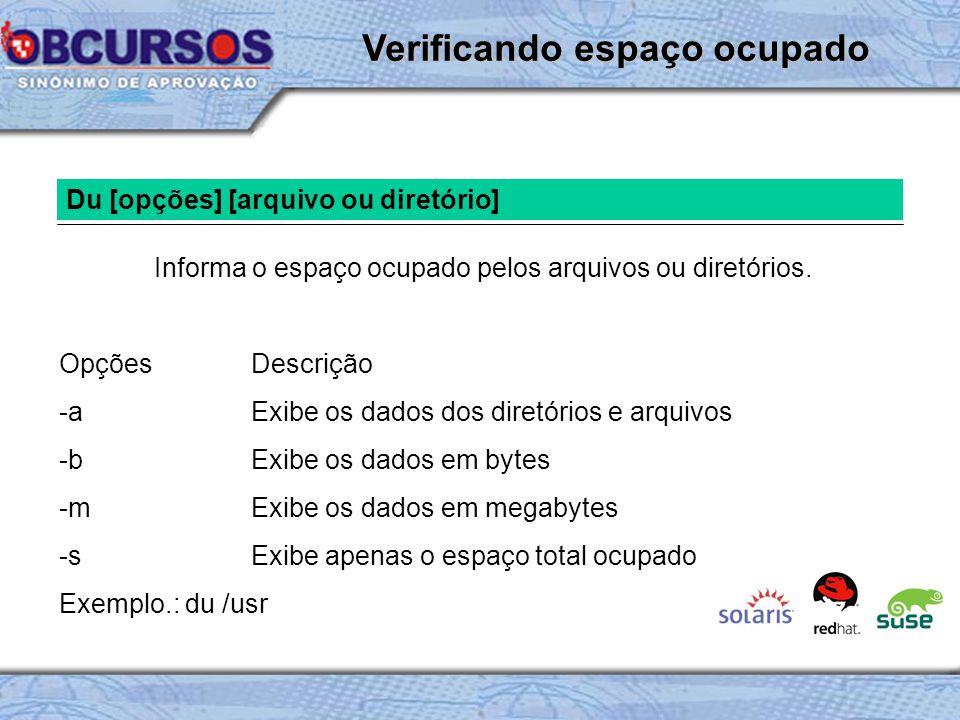 Du [opções] [arquivo ou diretório] Informa o espaço ocupado pelos arquivos ou diretórios.