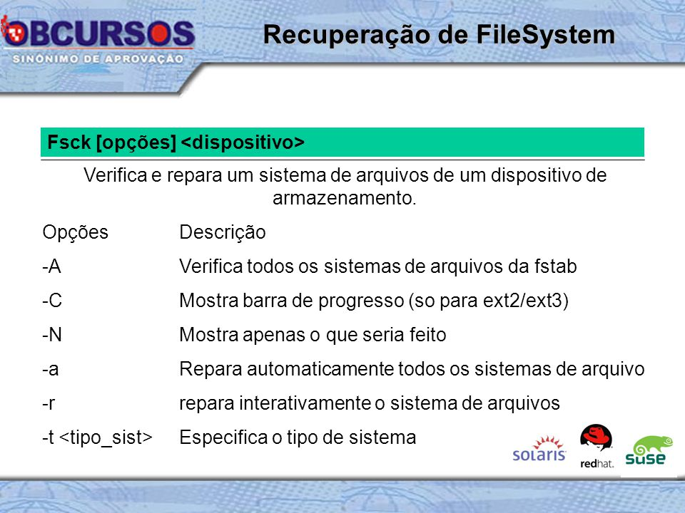 Fsck [opções] Verifica e repara um sistema de arquivos de um dispositivo de armazenamento.