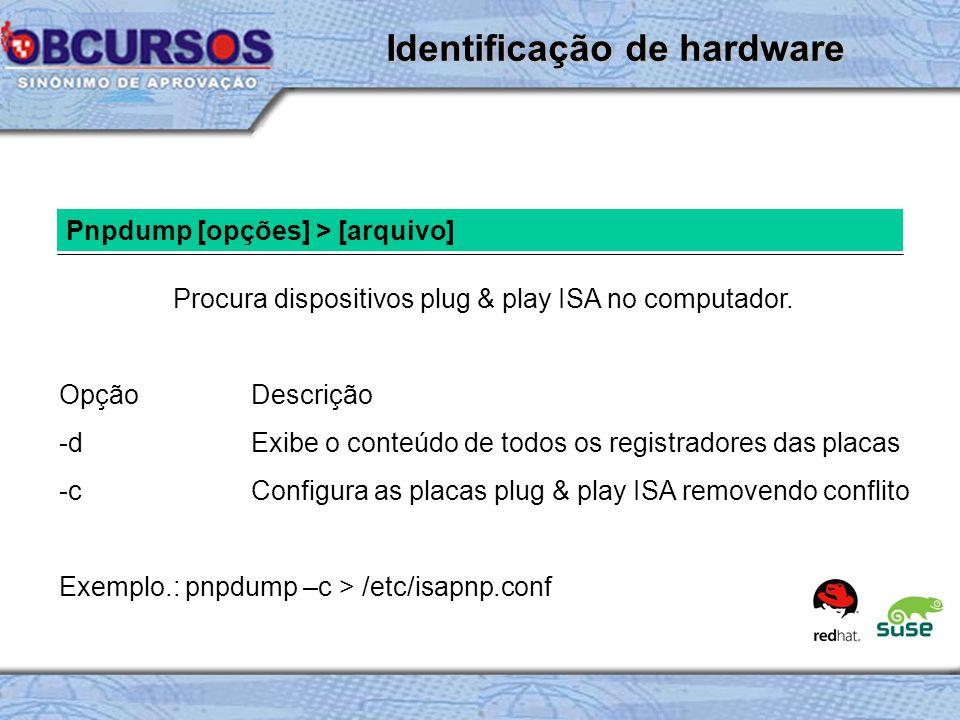 Pnpdump [opções] > [arquivo] Procura dispositivos plug & play ISA no computador.