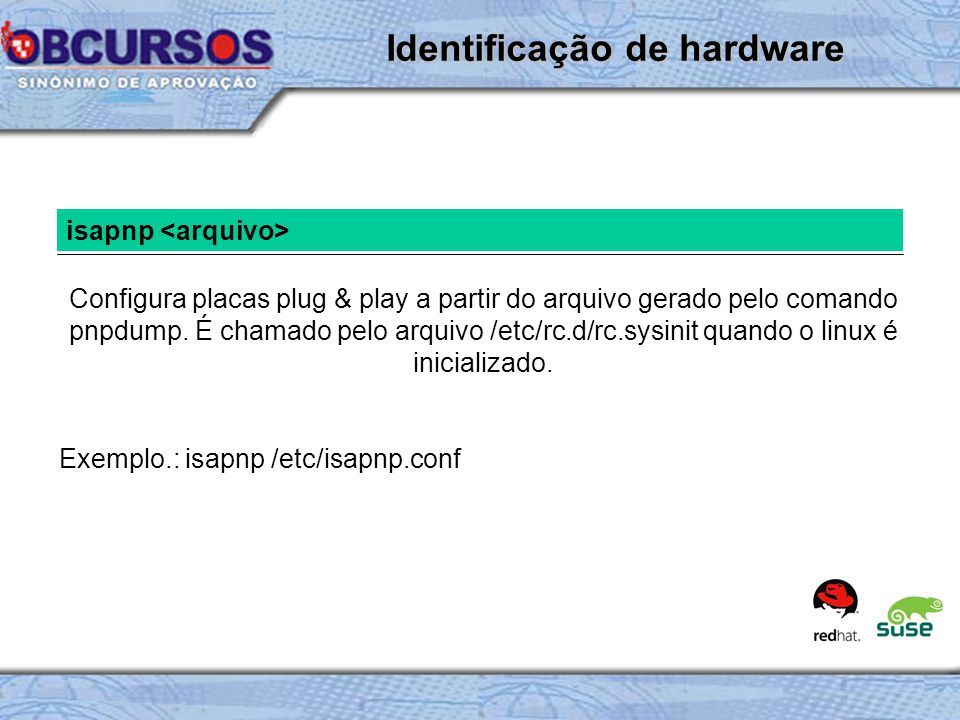 isapnp Configura placas plug & play a partir do arquivo gerado pelo comando pnpdump.