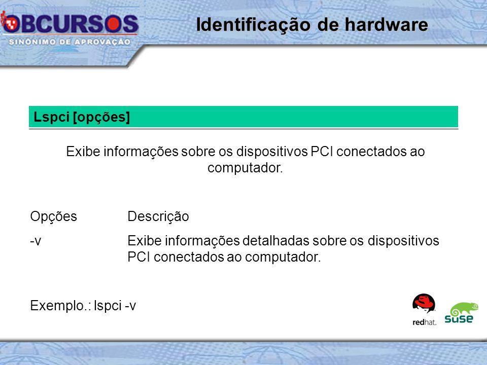 Lspci [opções] Exibe informações sobre os dispositivos PCI conectados ao computador.
