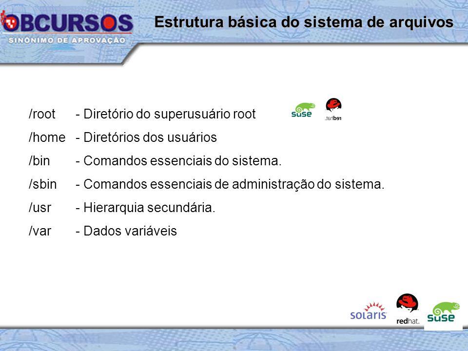 /root- Diretório do superusuário root /home- Diretórios dos usuários /bin- Comandos essenciais do sistema.
