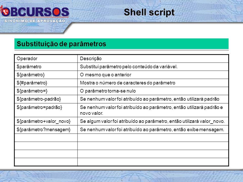 Substituição de parâmetros OperadorDescrição $parâmetroSubstitui parâmetro pelo conteúdo da variável.