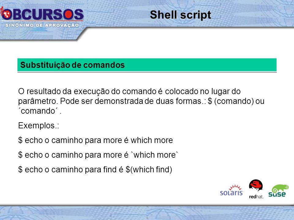 Substituição de comandos O resultado da execução do comando é colocado no lugar do parâmetro.