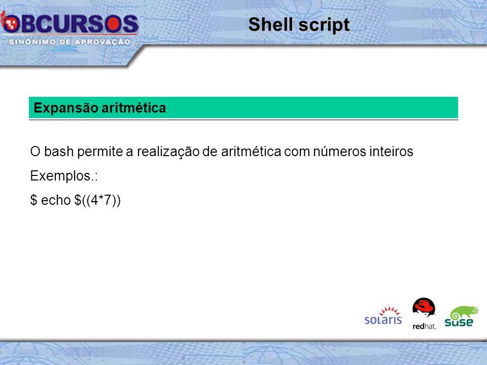 Expansão aritmética O bash permite a realização de aritmética com números inteiros Exemplos.: $ echo $((4*7)) Shell script