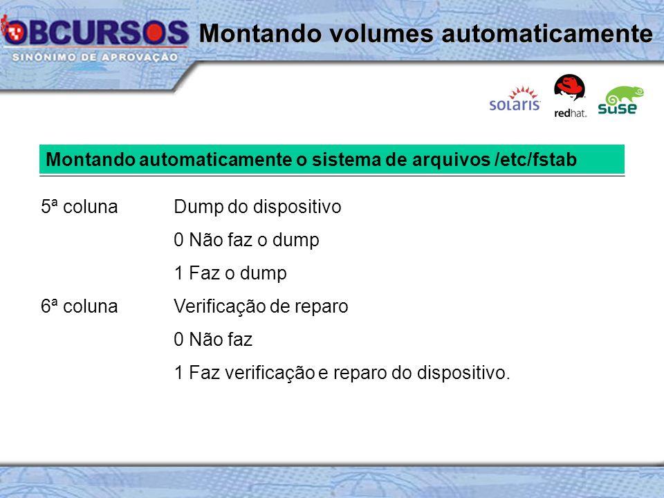 5ª colunaDump do dispositivo 0 Não faz o dump 1 Faz o dump 6ª colunaVerificação de reparo 0 Não faz 1 Faz verificação e reparo do dispositivo.