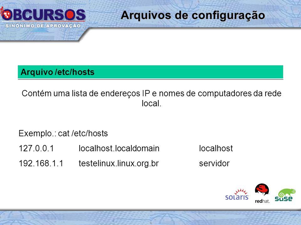 Arquivo /etc/hosts Contém uma lista de endereços IP e nomes de computadores da rede local.