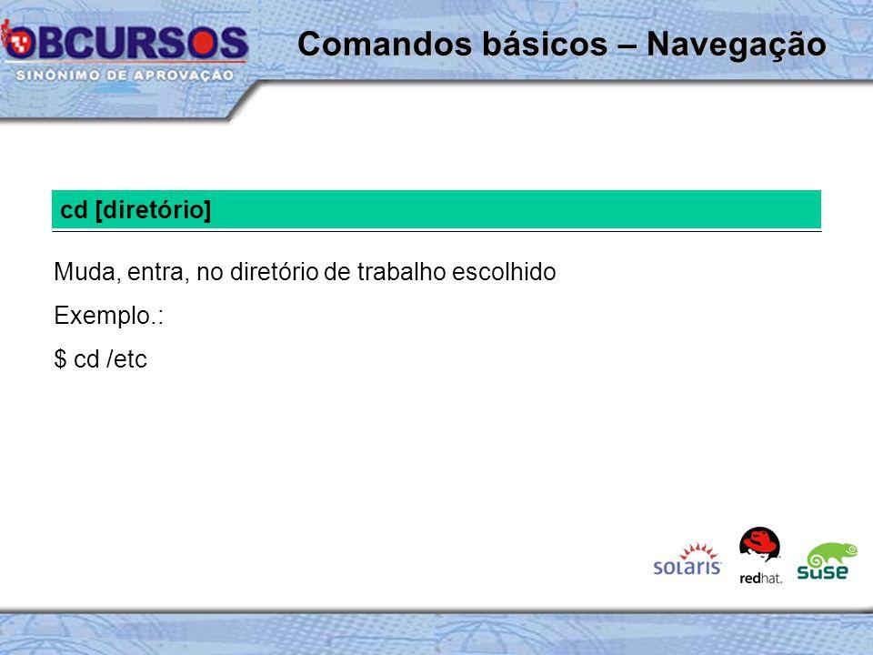 cd [diretório] Muda, entra, no diretório de trabalho escolhido Exemplo.: $ cd /etc Comandos básicos – Navegação