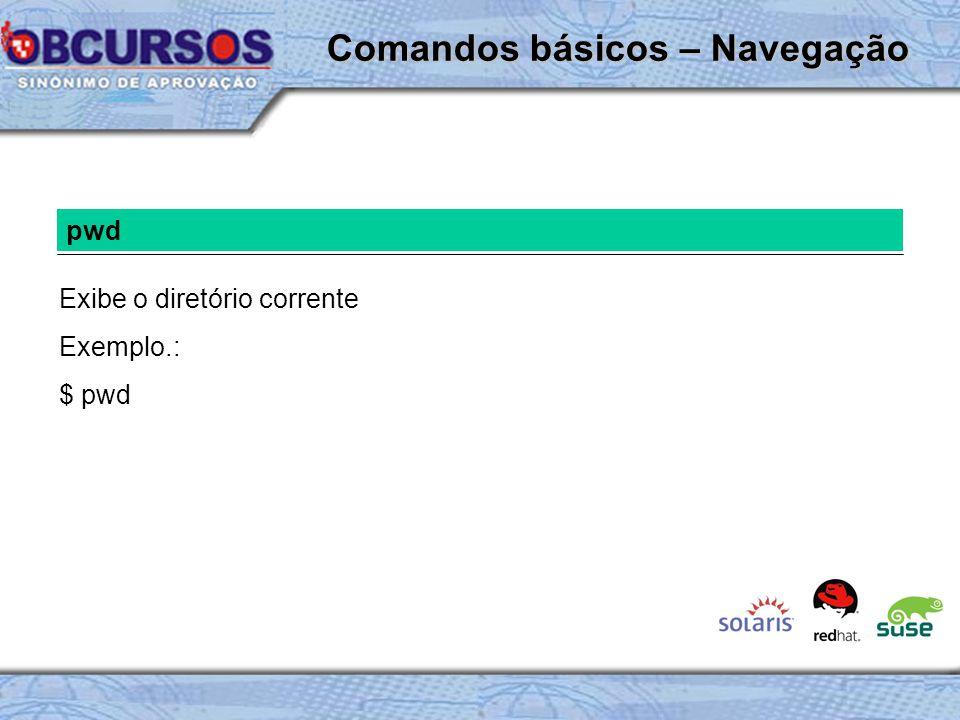 pwd Exibe o diretório corrente Exemplo.: $ pwd Comandos básicos – Navegação