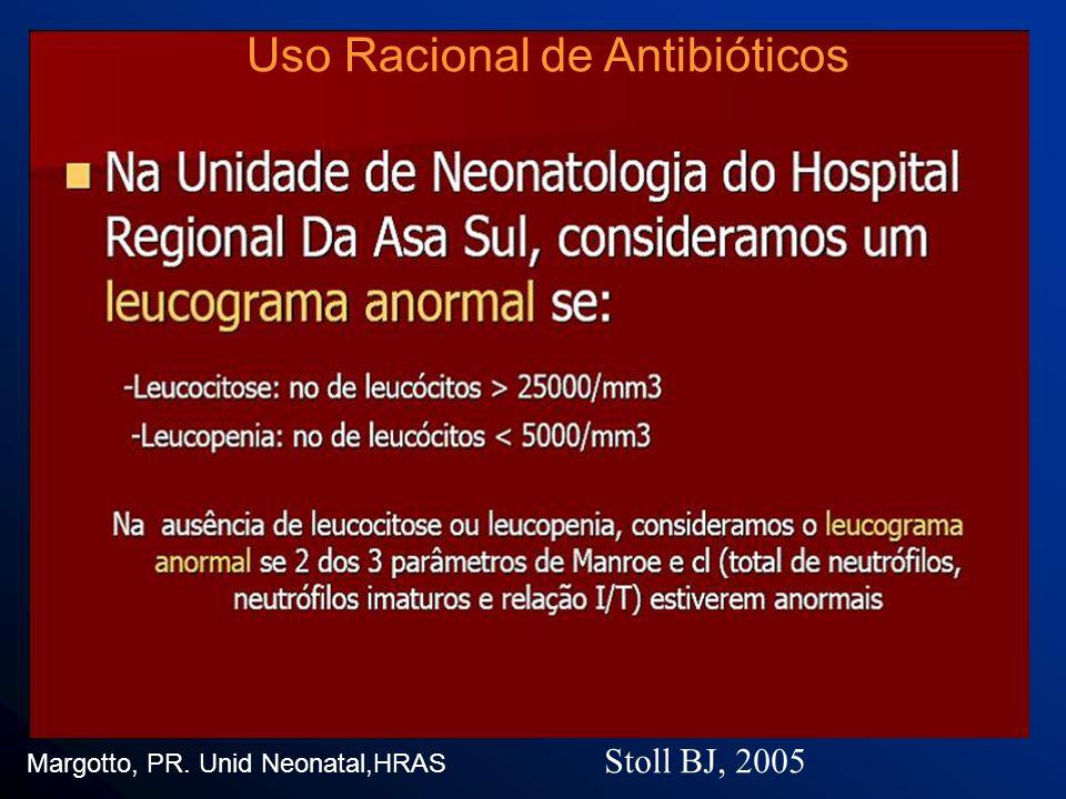 Margotto, PR. Unid Neonatal,HRAS Stoll BJ, 2005 Uso Racional de Antibióticos