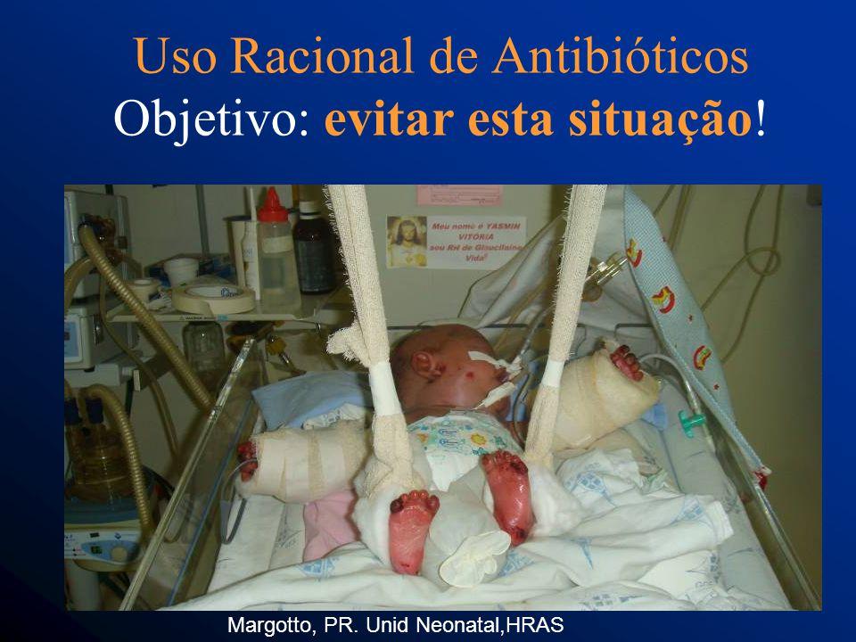 Uso Racional de Antibióticos Objetivo: evitar esta situação! Margotto, PR. Unid Neonatal,HRAS