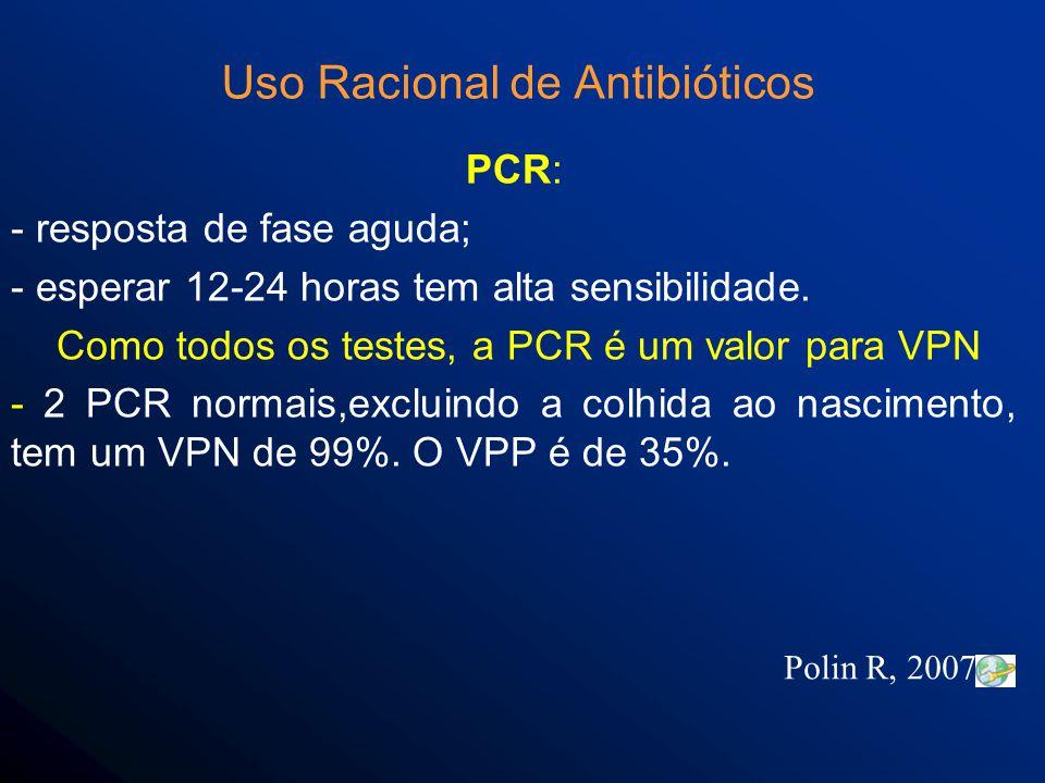 PCR: - resposta de fase aguda; - esperar 12-24 horas tem alta sensibilidade.