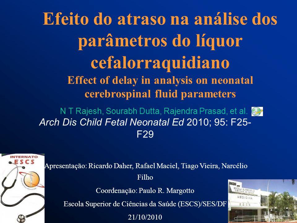 Efeito do atraso na análise dos parâmetros do líquor cefalorraquidiano Effect of delay in analysis on neonatal cerebrospinal fluid parameters N T Rajesh, Sourabh Dutta, Rajendra Prasad, et al.