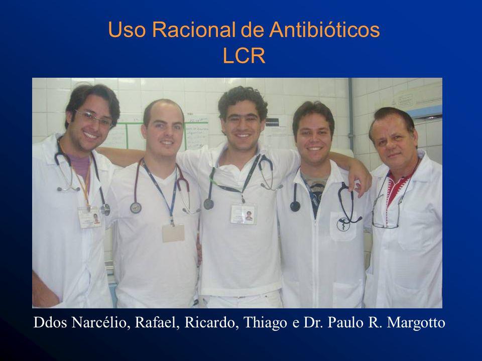 Ddos Narcélio, Rafael, Ricardo, Thiago e Dr. Paulo R. Margotto Uso Racional de Antibióticos LCR