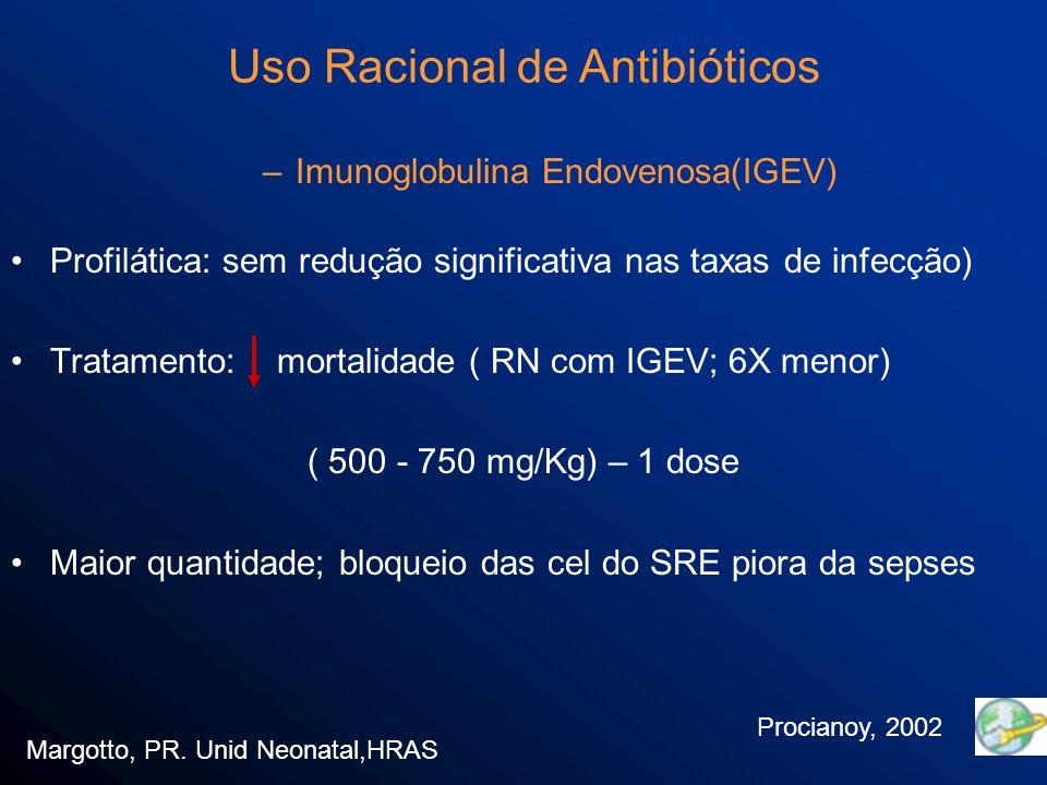 –Imunoglobulina Endovenosa(IGEV) Profilática: sem redução significativa nas taxas de infecção) Tratamento: mortalidade ( RN com IGEV; 6X menor) ( 500 - 750 mg/Kg) – 1 dose Maior quantidade; bloqueio das cel do SRE piora da sepses Margotto, PR.