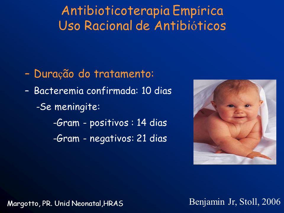 –Dura ç ão do tratamento: –Bacteremia confirmada: 10 dias -Se meningite: -Gram - positivos : 14 dias -Gram - negativos: 21 dias Margotto, PR.