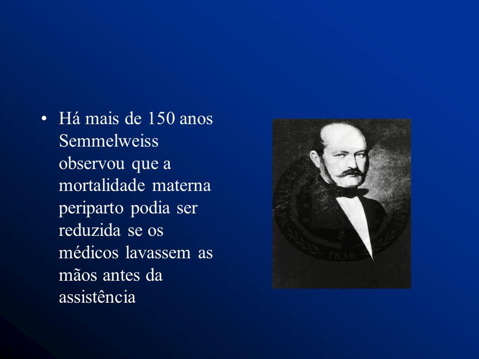 Há mais de 150 anos Semmelweiss observou que a mortalidade materna periparto podia ser reduzida se os médicos lavassem as mãos antes da assistência