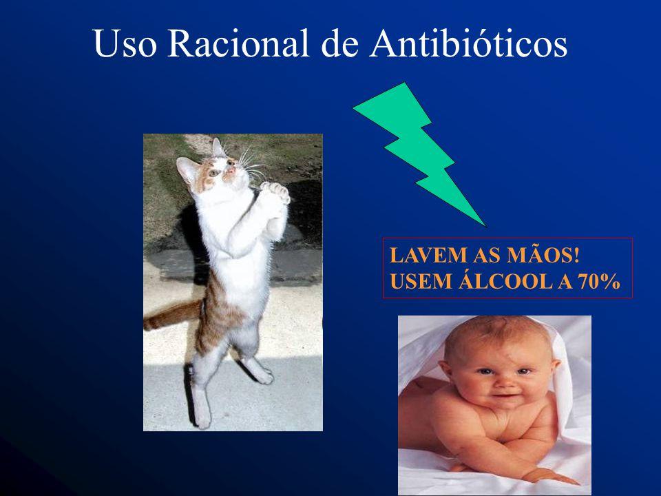 Uso Racional de Antibióticos LAVEM AS MÃOS! USEM ÁLCOOL A 70%