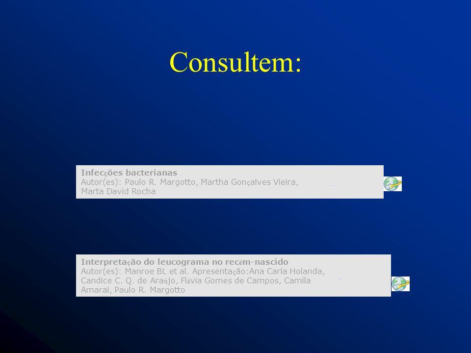 Consultem: Interpreta ç ão do leucograma no rec é m-nascido Autor(es): Manroe BL et al.