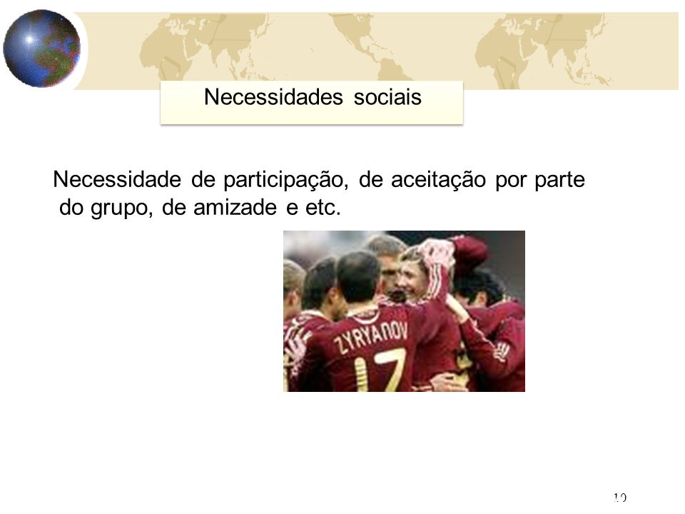 10 AULA 5 Necessidades sociais Necessidade de participação, de aceitação por parte do grupo, de amizade e etc.
