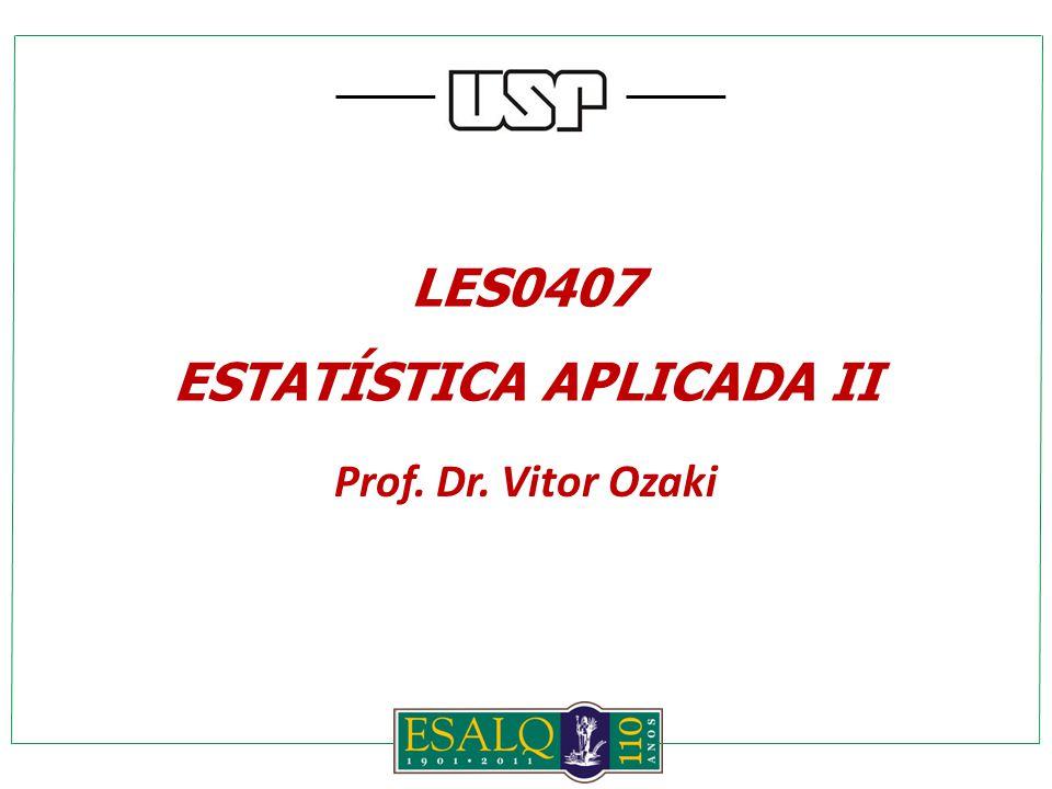 LES0407 ESTATÍSTICA APLICADA II Prof. Dr. Vitor Ozaki
