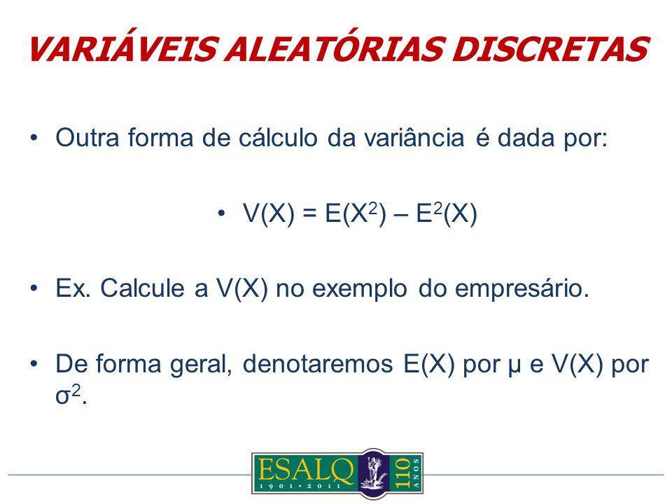 Outra forma de cálculo da variância é dada por: V(X) = E(X 2 ) – E 2 (X) Ex.