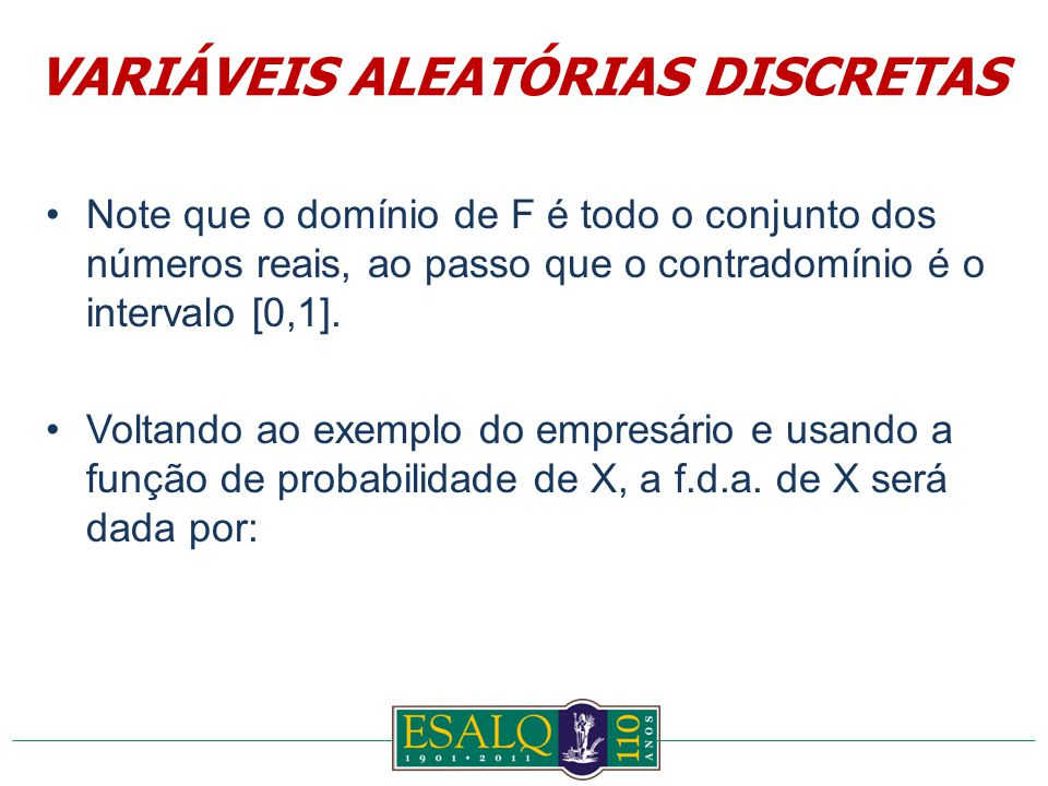 Note que o domínio de F é todo o conjunto dos números reais, ao passo que o contradomínio é o intervalo [0,1].