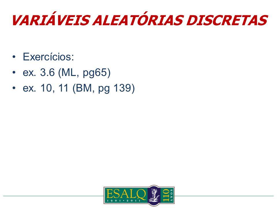 Exercícios: ex. 3.6 (ML, pg65) ex. 10, 11 (BM, pg 139) VARIÁVEIS ALEATÓRIAS DISCRETAS